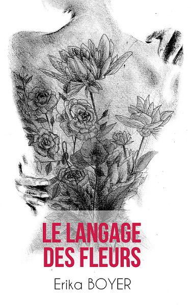 """Le langage des fleurs Erika Boyer 1 - Chronique d'auto-édition """"Le langage des fleurs"""", Erika Boyer"""