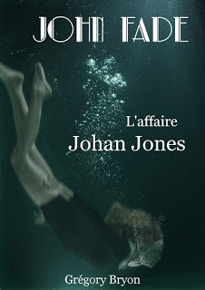 "couverture final 1 - Chronique d'auto-édition, ""John Fade, l'affaire Johan Jones"" de Grégory Bryon"