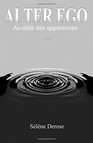 """Alter ego - Chronique d'auto-édition """" Alter Ego,au delà des apparences"""" par Sélène Derose"""