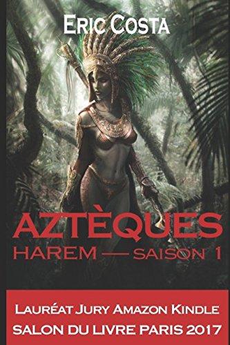 """Aztèques - Chronique d'auto-édition """"Aztèques: Harem"""" Eric Costa"""