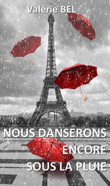 """nous danserons encore sous la pluie 977193 - Chronique d'auto-édition """"Nous danserons encore sous la pluie"""" Valérie Bel"""